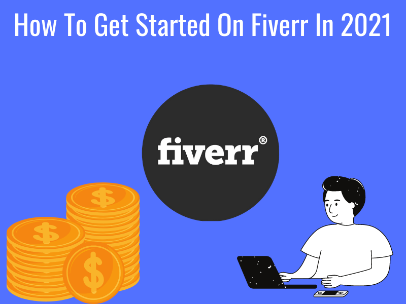 How To Get Started On Fiverr In 2021