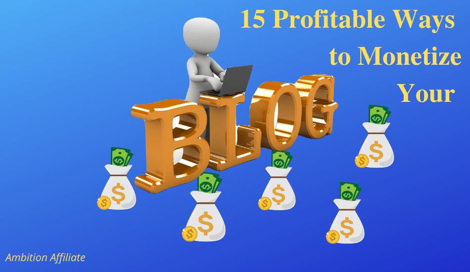 15 Profitable Ways to Monetize Your Blog