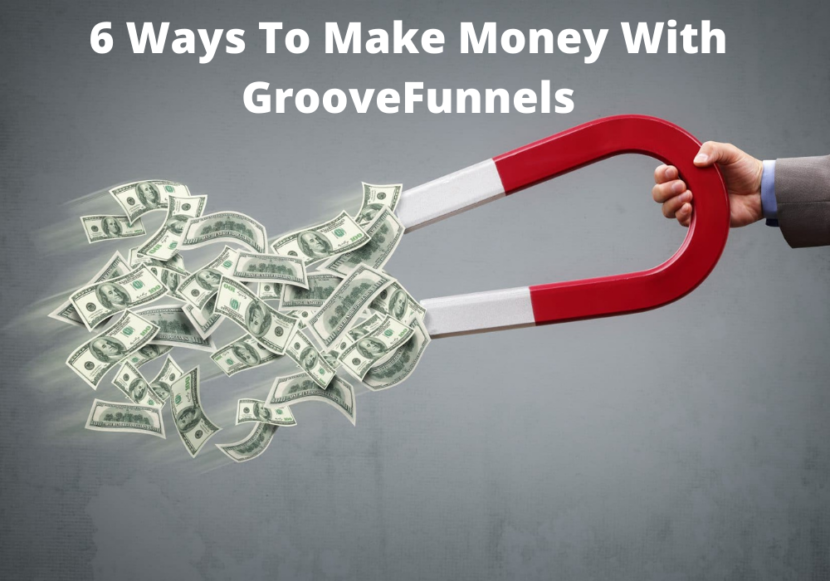 6 Ways To Make Money With GrooveFunnels