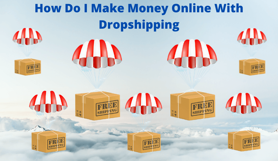 How Do I Make Money Online With Dropshipping