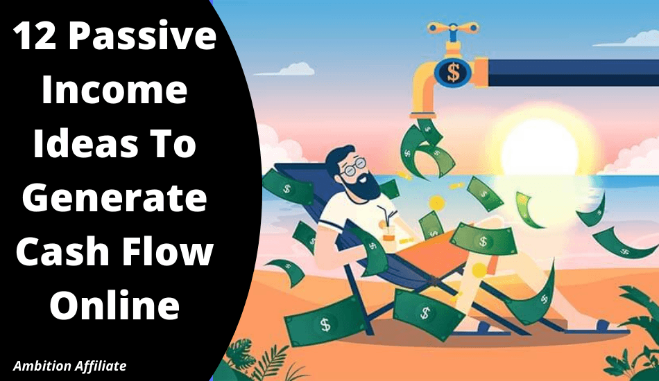 12 Passive Income Ideas To Generate Cash Flow Online