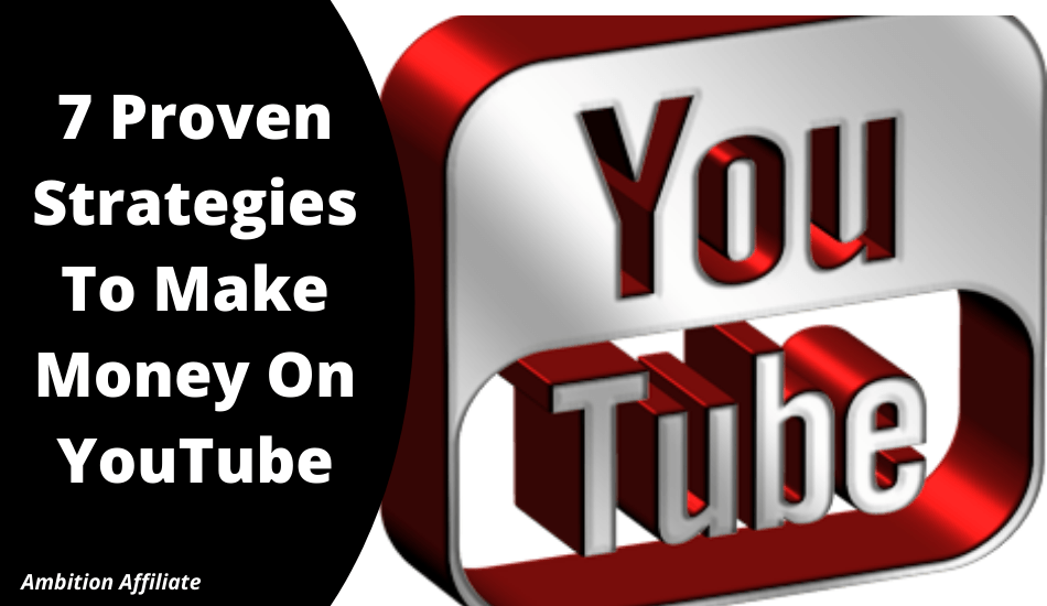 7 Proven Strategies To Make Money On YouTube