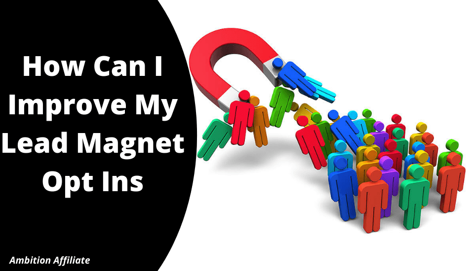 How Can I Improve My Lead Magnet Opt Ins