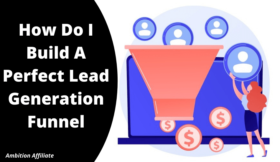 How Do I Build A Perfect Lead Generation Funnel