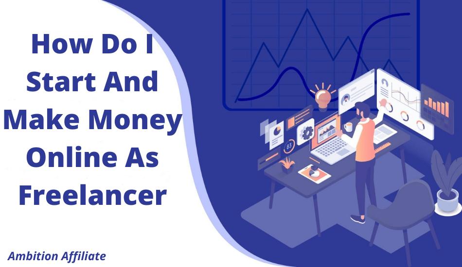 How Do I Start And Make Money Online As Freelancer