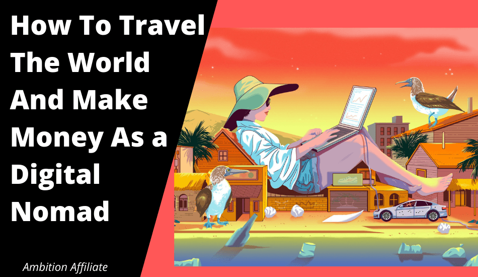 How to travel the world and make money as a digital nomad